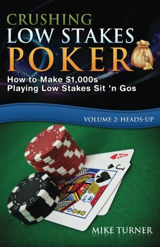 Crushing Low Stakes Poker: How to Make $1,000s Playing Low Stakes Sit 'n Gos, Vol. 2: Heads-Up - How To Make Board Games