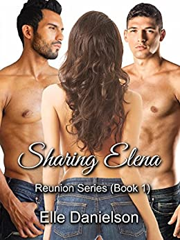 Sharing Elena (Reunion Book 1) by [Danielson, Elle]