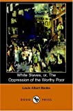 White Slaves; or, the Oppression of the, Louis Albert Banks, 1406507679