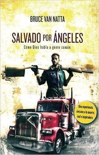 Salvado Por Angeles: Como Dios Habla A Gente Comun: Amazon.es: Bruce Van Natta: Libros