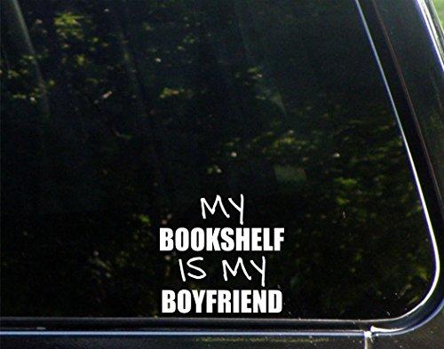 "Price comparison product image My Bookshelf Is My Boyfriend - 4""x 3 3/4"" - Vinyl Die Cut Decal / Bumper Sticker For Windows, Trucks, Cars, Laptops, Macbooks, Etc."
