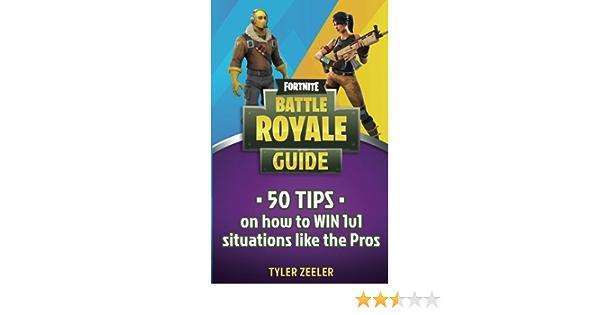 How To Win Every 1v1 In Fortnite Battle Royale Amazon Com Fortnite Battle Royale 50 Tips To Win 1v1 Situations Like The Pros 9781718875722 Zeeler Tyler Books