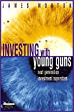 Investing with the Young Guns, James Morton, 0273652648
