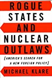 Rogue States and Nuclear Outlaws : America's Search for a New Foreign Policy, Klare, Michael T., 0809082438