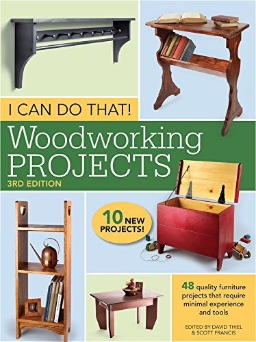 Wood Craft Ideas (I Can Do That! Woodworking Projects: 48 quality furniture projects that require minimal experience and)
