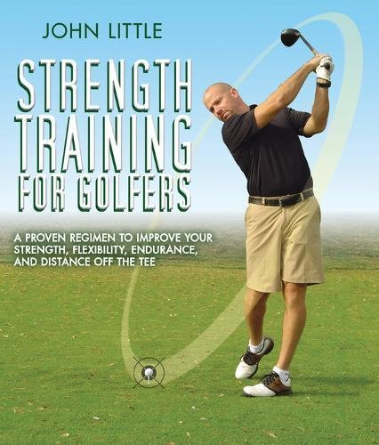 Strength Training for Golfers: A Proven Regimen to Improve Your Strength, Flexibility, Endurance, and Distance Off the Tee John Daly Golfer