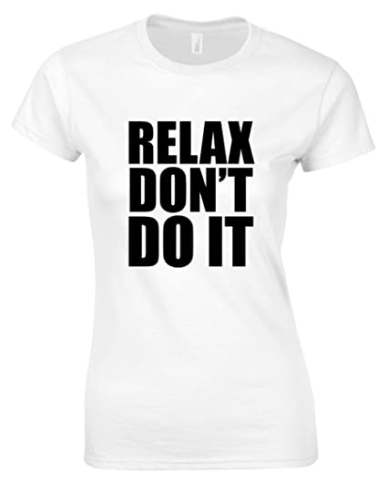 Relax Don't Do It Ladies White T-Shirt, Sizes 8 to 16