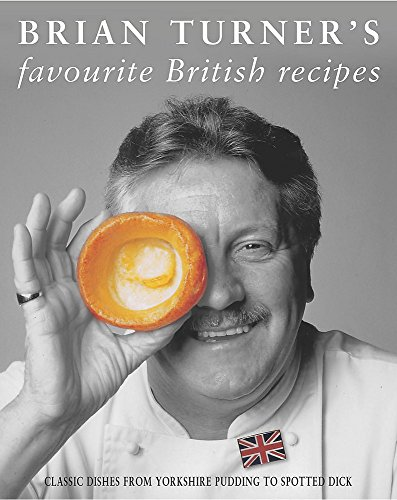 (Brian Turner's Favourite British Recipes: Classic Dishes from Yorkshire Pudding to Spotted Dick )