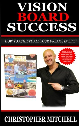 Vision Board Success!: How To Achieve All Your Dreams In Life!