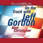 On the Track with...Jeff Gordon | Matt Christopher
