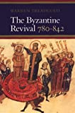 The Byzantine Revival, 780-842, Treadgold, Warren T., 0804718962