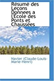 Rtsumt des Letons Donnees a L'+Cole des Ponts et Chausstes, Navier (Claude-Louis-Marie-Henri), 0559627858