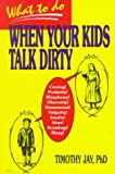 What to Do When Your Kids Talk Dirty, Timothy Jay, 0893904120