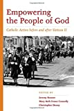 img - for Empowering the People of God: Catholic Action before and after Vatican II (Catholic Practice in North America (FUP)) book / textbook / text book