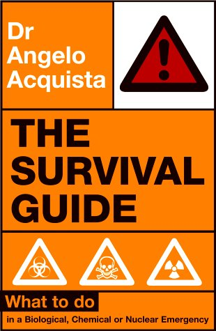 The Survival Guide: What to Do in a Biological, Chemical or Nuclear Emergency