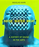 Noise, Water, Meat, Douglas Kahn, 0262112434