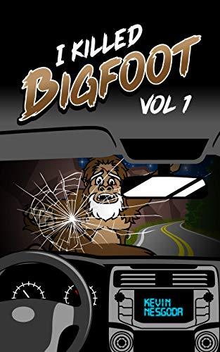 I Killed Bigfoot: Vol. 1