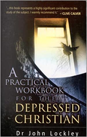 A Practical Workbook For The Depressed Christian John Lockley