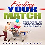 Finding Your Match: True Tales of Funny Dating Experiences | Leroy Vincent