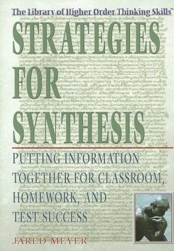 Strategies for Synthesis: Putting Information Together for Classroom, Homework, And Test Success (Library of Higher Order Thinking Skills)