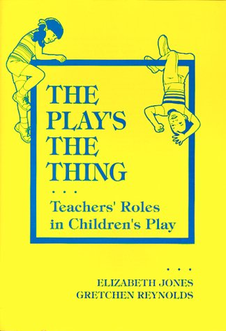 The Play's the Thing: Teachers' Roles in Children's Play (Early Childhood Education Series (Teachers College Pr)) (Early Childhood Education (Teacher's College Pr))