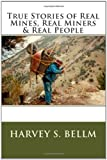 True Stories of Real Mines, Real Miners and Real People, Harvey Bellm, 1453629467