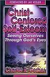 Christ-Centered Self-Esteem, Charles R. Gerber, 0899006493