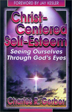 Christ-Centered Self-Esteem: Seeing Ourselves Through God's Eyes