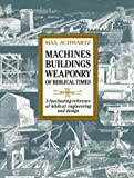 Machines, Buildings, Weaponry of Biblical Times, Max Schwartz, 0800753208