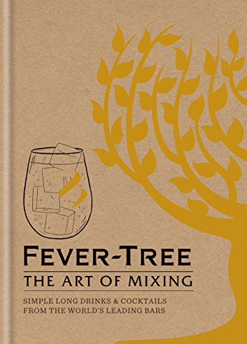 Fever Tree: The Art of Mixing: Recipes from the world's leading bars by Fever Tree