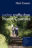 Cycling Traffic-Free: Home Counties: Berkshire, Oxfordshire, Buckinghamshire, Bedfordshire, Hertfordshire, Essex and Sussex