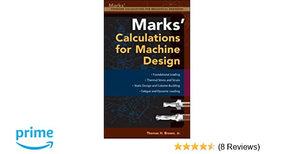 Mark's Calculations For Machine Design: Thomas H  Brown