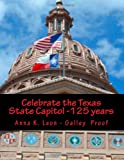 Celebrate the Texas State Capitol -125 Years, Anna Leon, 1495212645