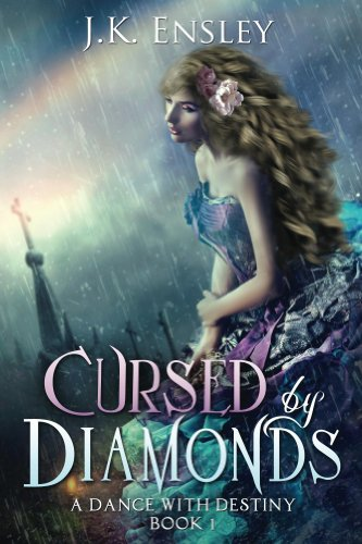 Cursed by Diamonds (A Dance with Destiny Book 1) by [Ensley, JK, Ensley, Jennifer]