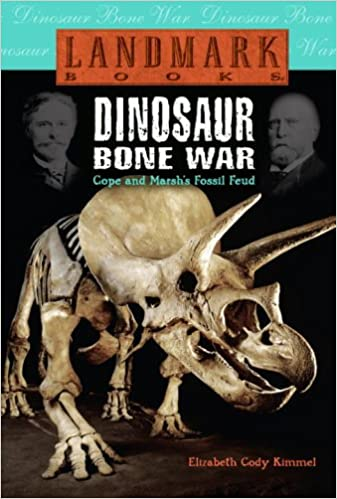 Battle of the Dinosaur Bones: Othniel Charles Marsh Vs Edward Drinker Cope (Scientific Rivalries and