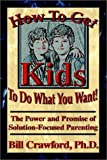 How to Get Kids to Do What You Want, Bill Crawford, 0893343625