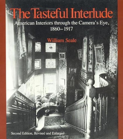 The Tasteful Interlude: American Interiors through the Camera's Eye, 1860-1917 (American Association for State and Local History)
