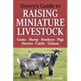Storey's Guide to Raising Miniature Livestock: Goats, Sheep, Donkeys, Pigs, Horses, Cattle, Llamas
