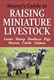 Storey's Guide to Raising Miniature Livestock: Goats, Sheep, Donkeys, Pigs, Horses, Cattle, Llamas