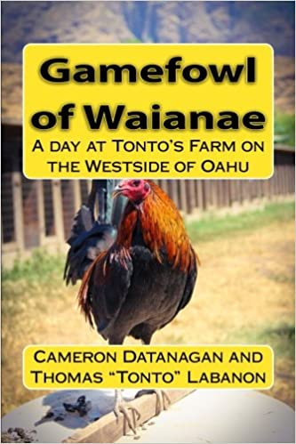 Gamefowl of Waianae: A day at Tonto's Farm on the Westside of Oahu