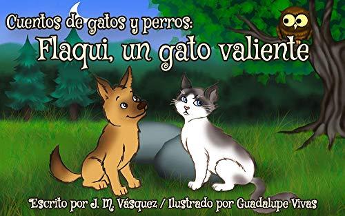 Flaqui, un gato valiente (Cuentos de gatos y perros nº 1) (Spanish Edition)