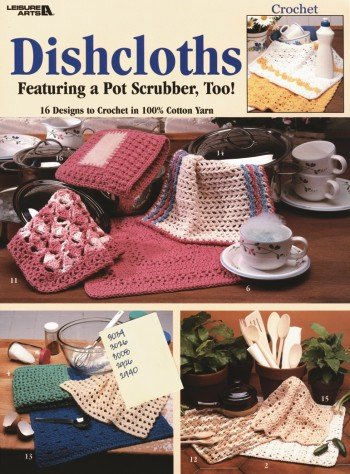 Crochet Dishcloths Featuring a Pot Scrubber, Too! (Leisure Arts #2077) by LEISURE ARTS