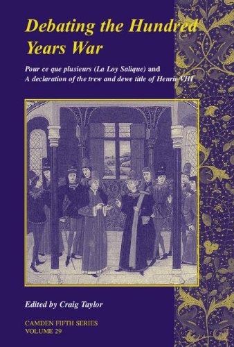 Debating the Hundred Years War: Volume 29: Pour ce que plusieurs (La Loy Salicque) And a declaration of the trew and dewe title of Henry VIII (Camden Fifth Series) pdf