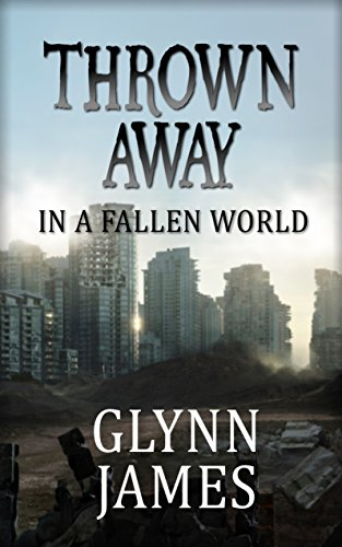 Thrown Away (In a Fallen World) (Thrown Away Saga Book 1) by [James, Glynn]