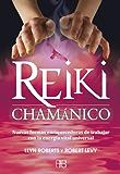 Reiki chamánico: Nuevas formas enriquecedoras de trabajar con la energía vital universal