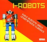 I-Robots : Italo Electro Disco Underground Classics Import edition by Various Artists (2006) Audio CD
