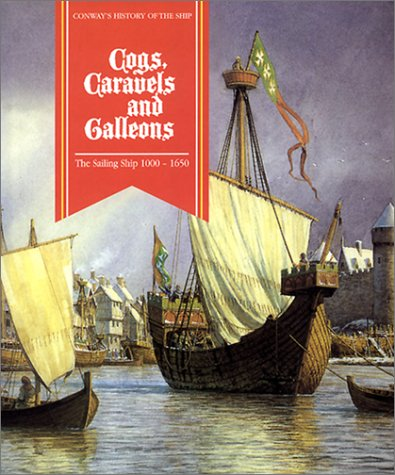 Cogs, Caravels and Galleons: The Sailing Ship 1000-1650 (Conway's History of the Ship)