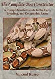 Complete Boa Constrictor : A Comprehensive Guide to the Care, Breeding, and Geographic Races, Russo, Vincent, 0978897927