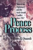 Peace Process : American Diplomacy and the Arab-Israeli Conflict since 1967, Quandt, William B., 0520083903