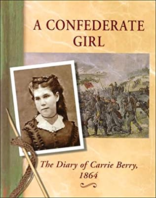 A Confederate Girl: The Diary of Carrie Berry-1864